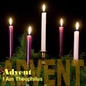 Advent - I Am Theophilus